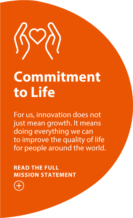 Commitment to Life For us, innovation does not just mean growth. It means doing everything we can to improve the quality of life for people around the world. READ THE FULL MISSION STATEMENT show content